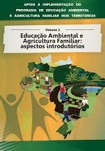 MMA – Apoio à implementação do Programa de Educação Ambiental e Agricultura Familiar nos territórios – Volume 1 – Educação Ambiental e Agricultura Familiar: aspectos introdutórios
