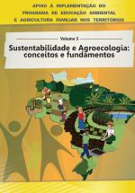 MMA – Apoio à implementação do Programa de Educação Ambiental e Agricultura Familiar nos territórios – Volume 3 – Sustentabilidade e Agroecologia: conceitos e fundamentos – Volume 2 – Cenário Socioambiental Rural Brasileiro