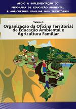 MMA – Apoio à implementação do Programa de Educação Ambiental e Agricultura Familiar nos territórios – Volume 5 – Organização da Oficina Territorial de Educação Ambiental e Agricultura Familiar