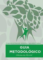 MMA – Guia Metodológico da Oficina do Programa de Educação Ambiental e Agricultura Familiar