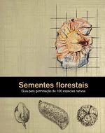 Sementes florestais – Guia para germinação de 100 espécies nativas