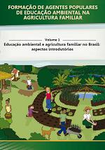 MMA – Formação de Agentes Populares de Educação Ambiental na Agricultura Familiar – Volume 1 – Educação ambiental e agricultura familiar no Brasil: aspectos introdutórios