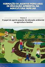 MMA – Formação de Agentes Populares de Educação Ambiental na Agricultura Familiar – Volume 2 – O papel do agente popular de educação ambiental na agricultura familiar