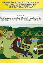 MMA – Formação de Agentes Populares de Educação Ambiental na Agricultura Familiar – Volume 3 – Cenário socioambiental rural brasileiro e as formas de organização social e produtiva no campo e na floresta
