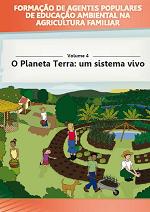 MMA – Formação de Agentes Populares de Educação Ambiental na Agricultura Familiar – Volume 4 – O Planeta Terra: um sistema vivo