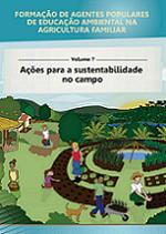 MMA – Formação de Agentes Populares de Educação Ambiental na Agricultura Familiar – Volume 7 – Ações para a sustentabilidade no campo